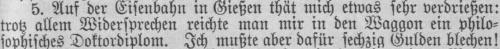 Auf der Eisenbahn in Giessen, thät mich etwas sehr verdriessen: trotz allem Widersprechen reichte man mir in den Waggon ein philosophisches Doctordiplom – ich musste aber dafür 60 Gulden blechen!